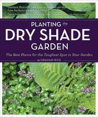 Planting The Dry Shade Garden by Graham Rice (Timber Press)