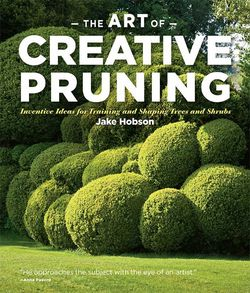 Review: The Art of Creative Pruning by Jake Hobson ISBN:9781604691146l